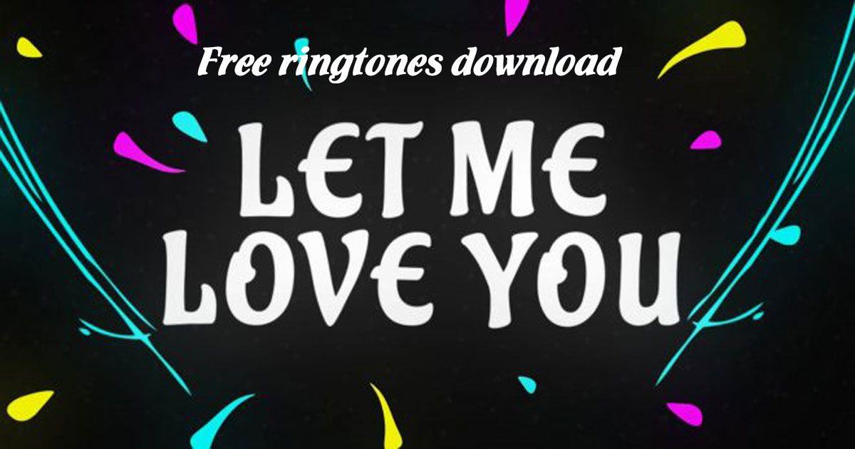 Let Me Love You Ringtone Free Download (mp3 & m4r)   Top 10