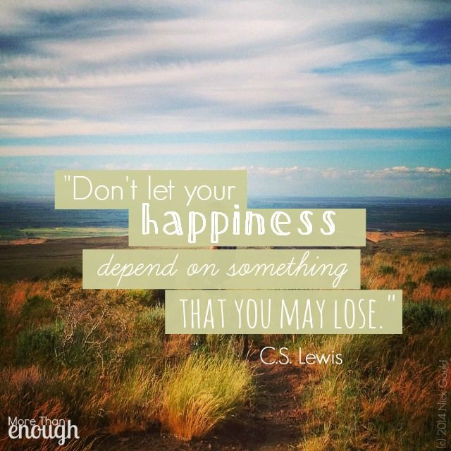 Dont Let Your Happiness Depend On Something That You May Lose