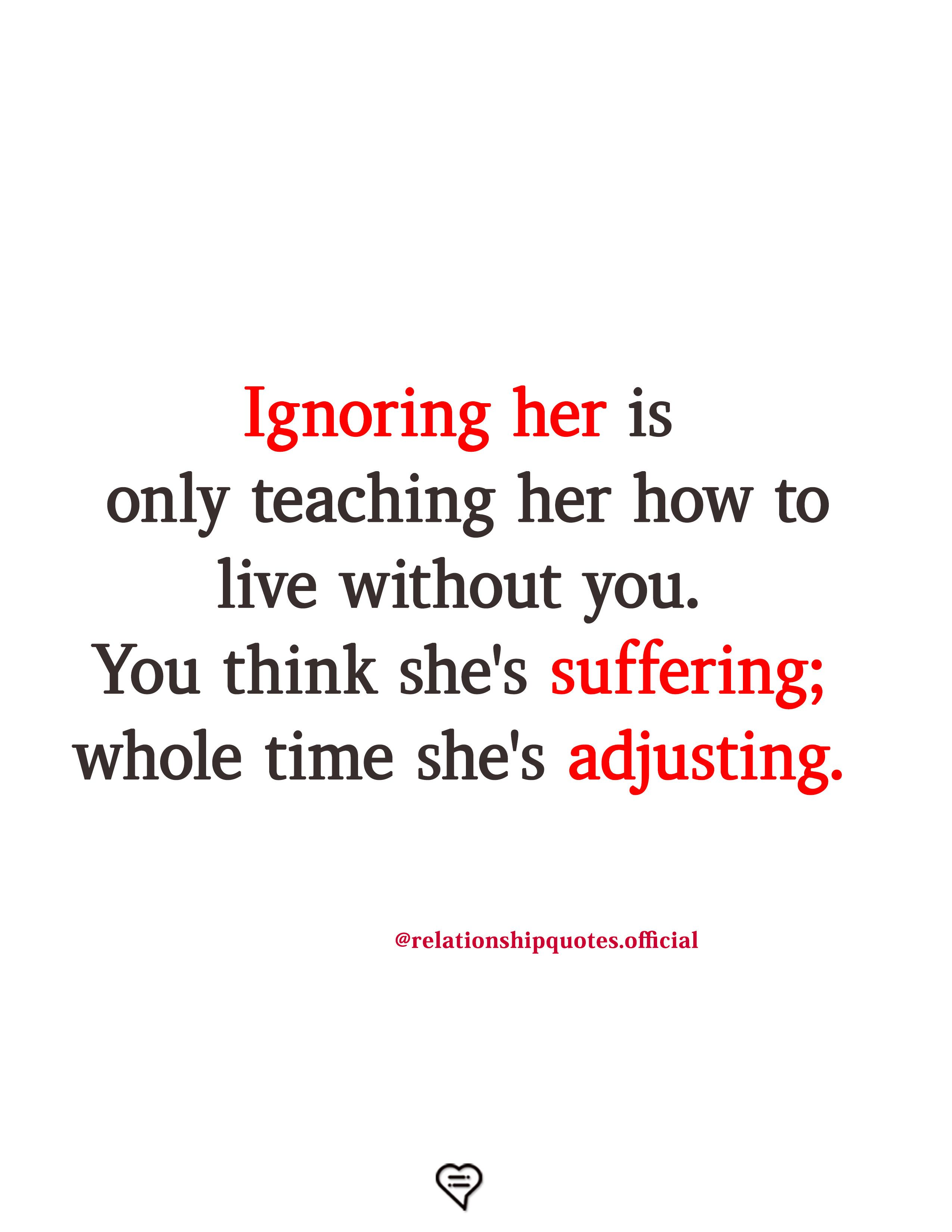 Ignoring Her Is Only Teaching Her Woman Quotes Quotes Teaching