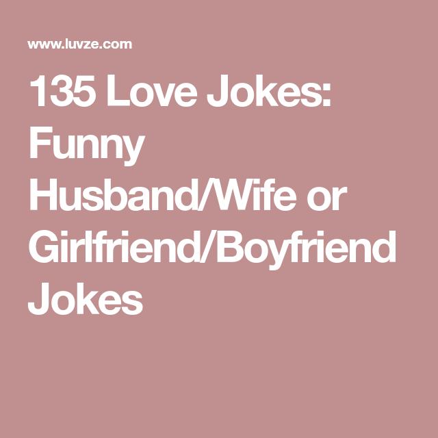 135 Love Jokes Funny Husband Wife Or Girlfriend Boyfriend Jokes Husband Humor Jokes Funny Love Jokes