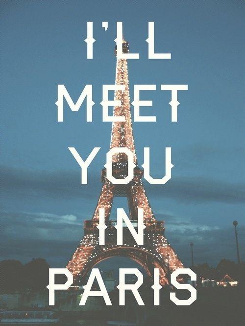 ღღ I'll meet you in Paris.