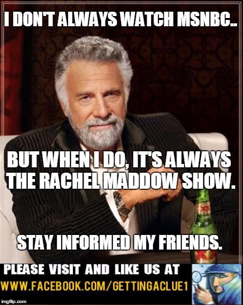 The Most Interesting Man In The World Man World Rachel Maddow