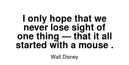 Read More Walt Disney Quotes At Wiktrestcom I Only Hope That We