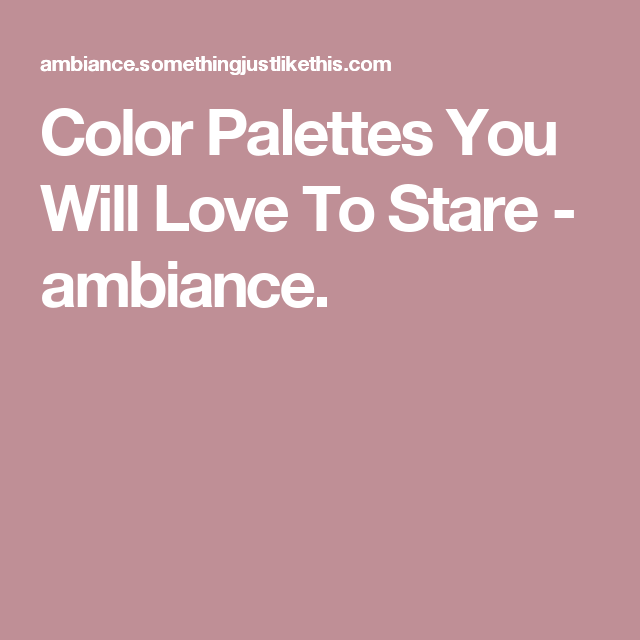 Color Palettes You Will Love To Stare - ambiance.
