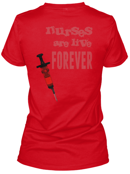 Nurses Are Live Forever Red T-Shirt Back
