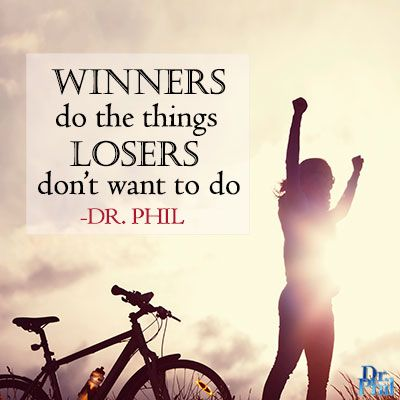 Winners do the things losers don't want to do. #DrPhil