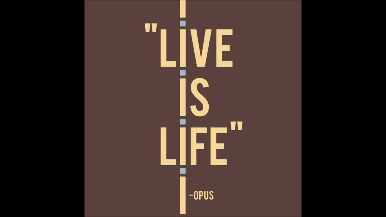 Opus - Live is Life - HQ