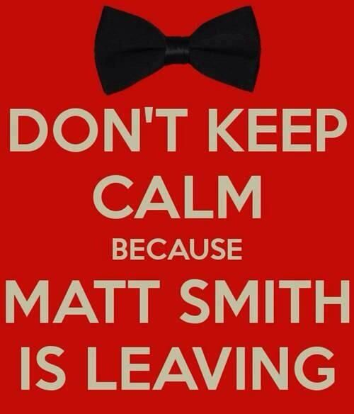 Don't keep calm because Matt Smith is leaving - Doctor Who