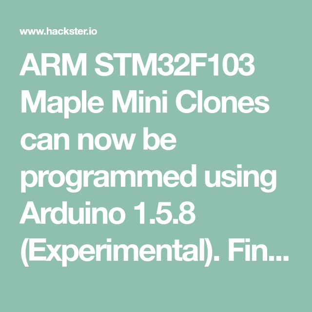 ARM STM32F103 Maple Mini Clones can now be programmed using Arduino