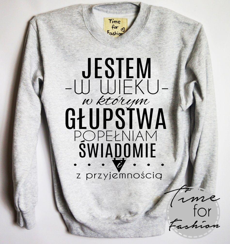 Bluza Jestem W Wieku W Ktorym Glupstwa Popelniam Swiadomie Weird Shirts Slogan Tshirt Fashion