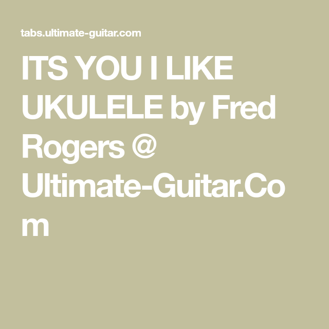 Fred Rogers Its You I Like Ukulele Fred Rogers Ukulele Rogers