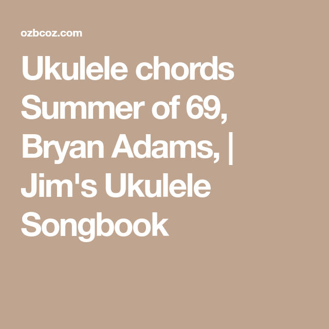 Ukulele chords Summer of 69, Bryan Adams, | Jim\'s Ukulele Songbook ...