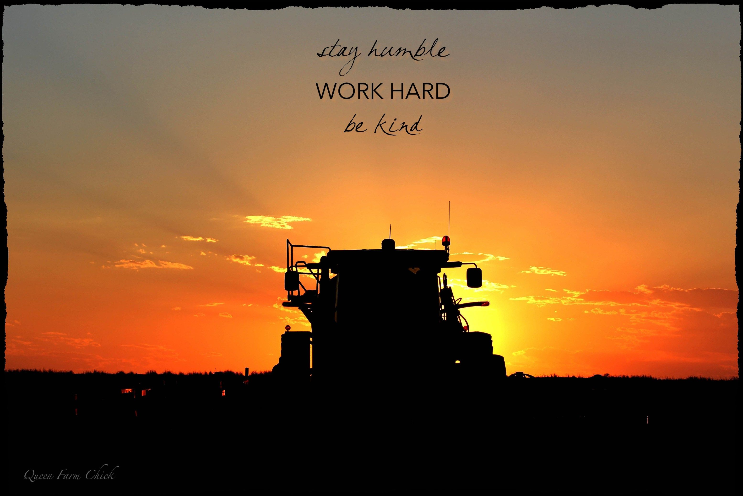 Stay Humble Work Hard Be Kind Quotes Farming Farm Quotes Go For It Quotes Harvest Quotes