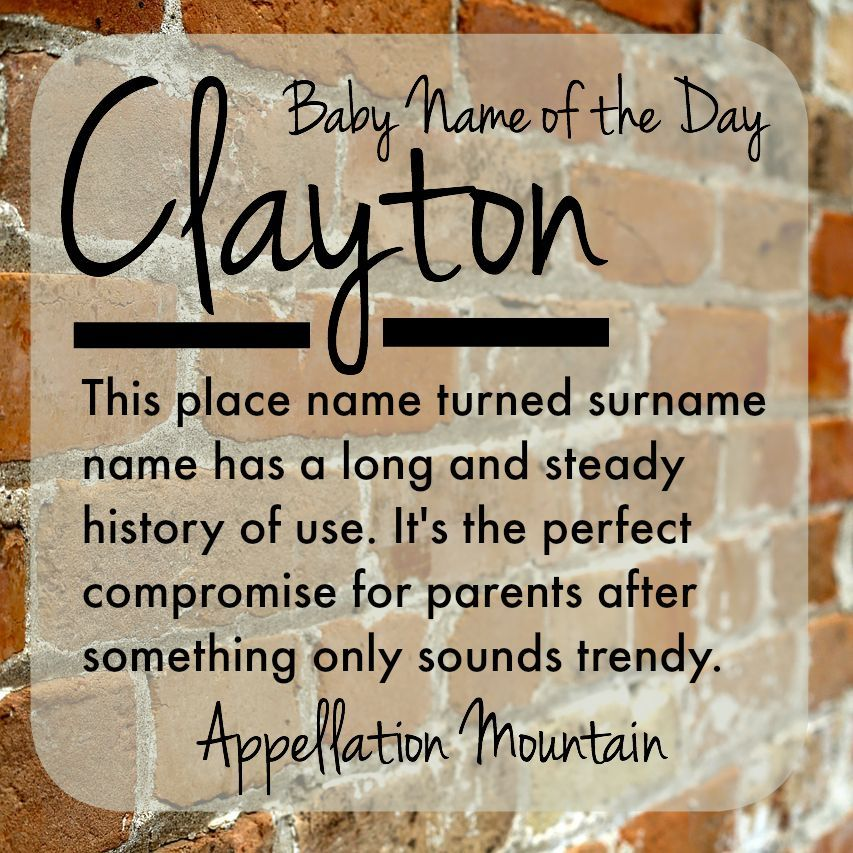 Clayton Baby Name Of The Day Appellation Mountain Baby Names Boy Names Names
