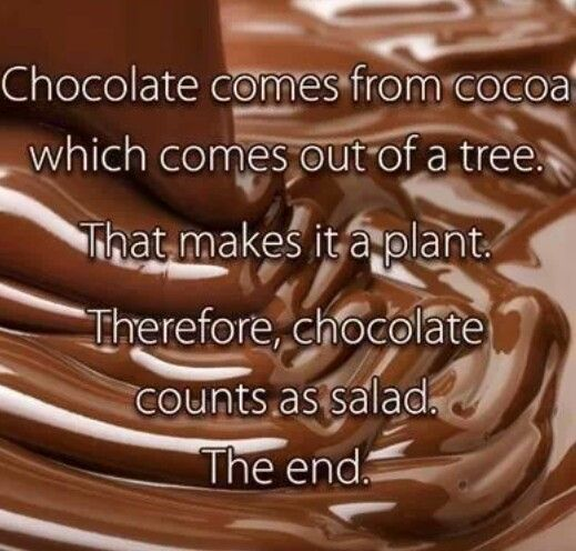 Chocolate counts as salad. im convinced