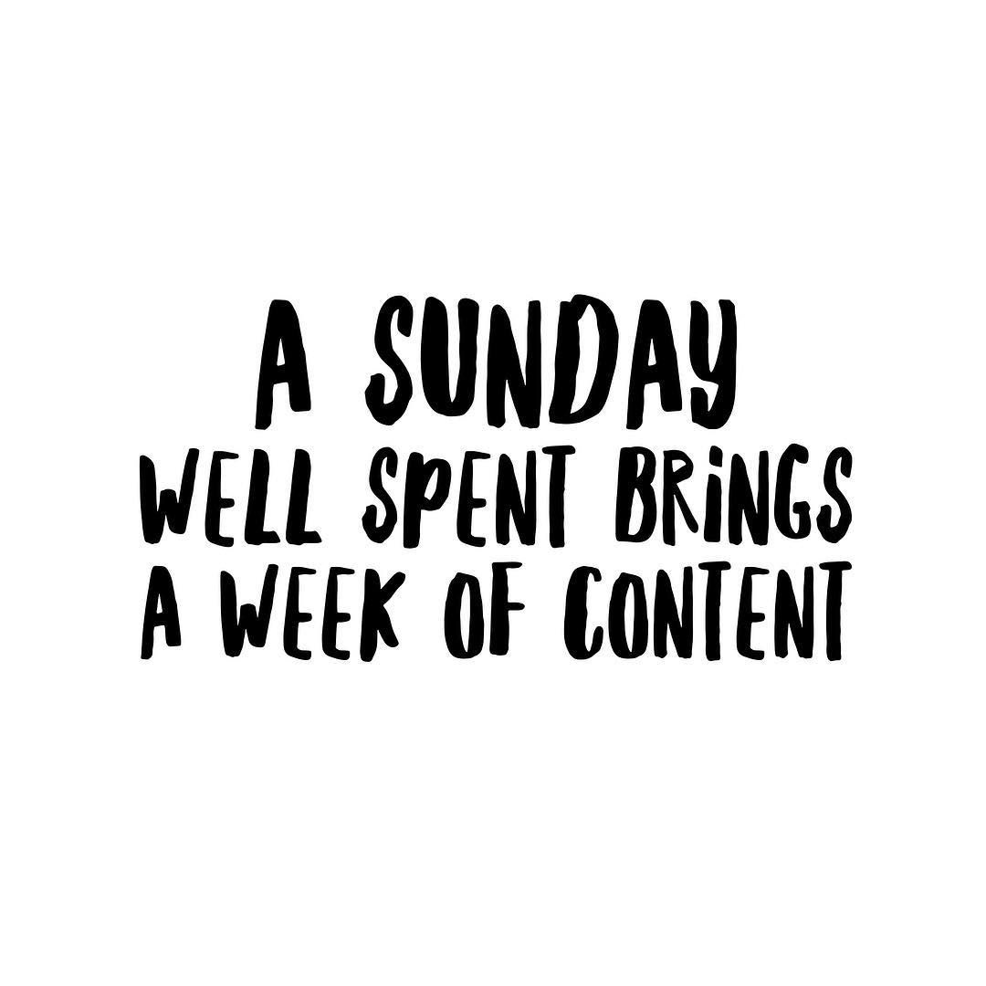 A Sunday Well Spent Brings A Week Of Content Inspirational Quotes