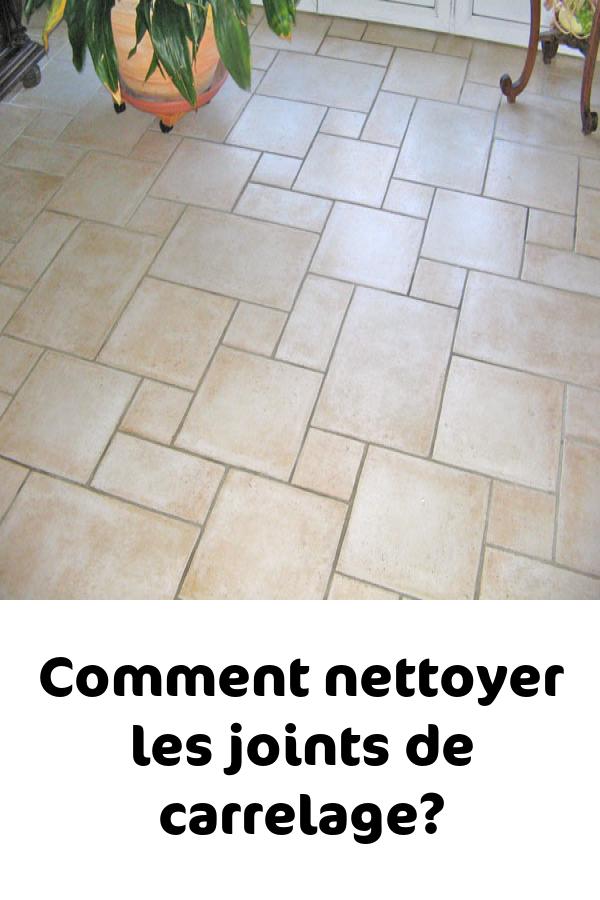 Comment Nettoyer Les Joints De Carrelage Tile Floor Flooring Tips