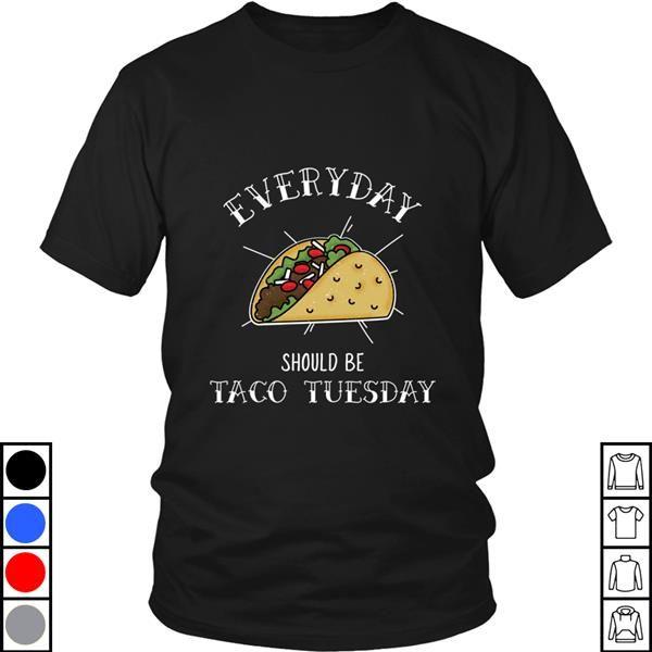 Teeecho Everyday Should Be Taco Tuesday T-Shirt, Sweatshirt, Hoodie for Men & Women #tacotuesdayhumor