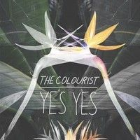 The Colourist - Yes Yes by foundations on SoundCloud