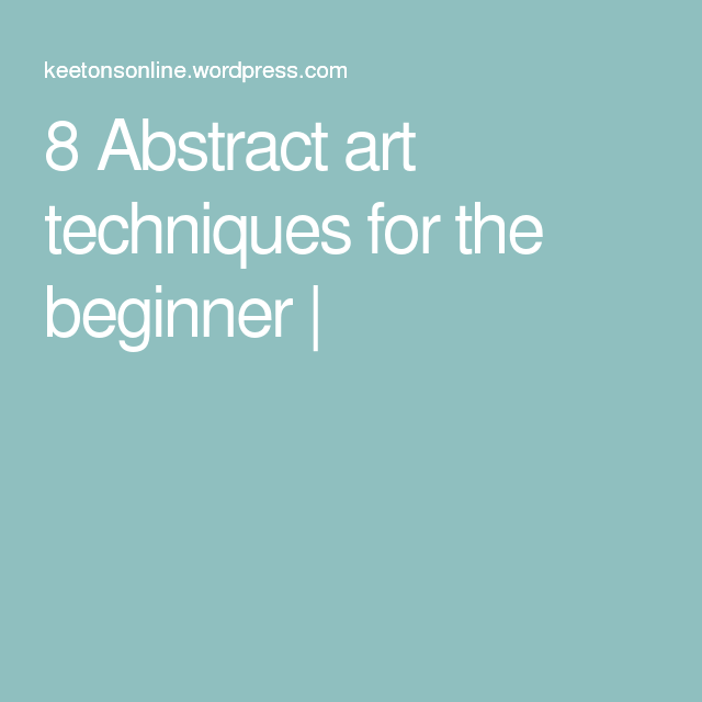 8 Abstract art techniques for the beginner  