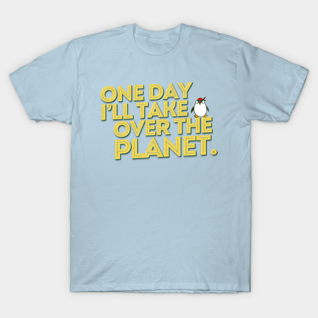One Day I Ll Take Over The Planet Penguin Lover T Shirt Teepublic T Shirt Mens Tops Mens Tshirts