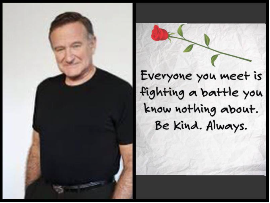 Everyone You Meet Is Fighting A Battle You Know Nothing About Be Kind Always Robin Williams Quotes Robin Williams Wisdom Quotes