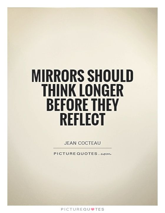 Mirror Quotes Mirrors Should Think Longer Before They Reflectpicture Quotes
