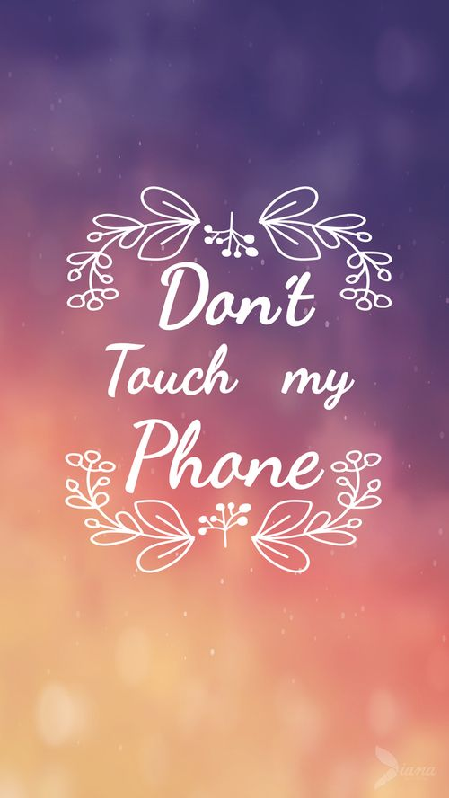 Wallpaper Colours Don T Touch My Phone And Leaves Image Dont Touch My Phone Wallpapers Funny Phone Wallpaper Cute Wallpaper For Phone