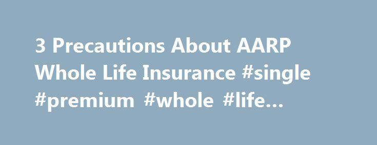 3 Precautions About AARP Whole Life Insurance #single #premium #whole #life  #