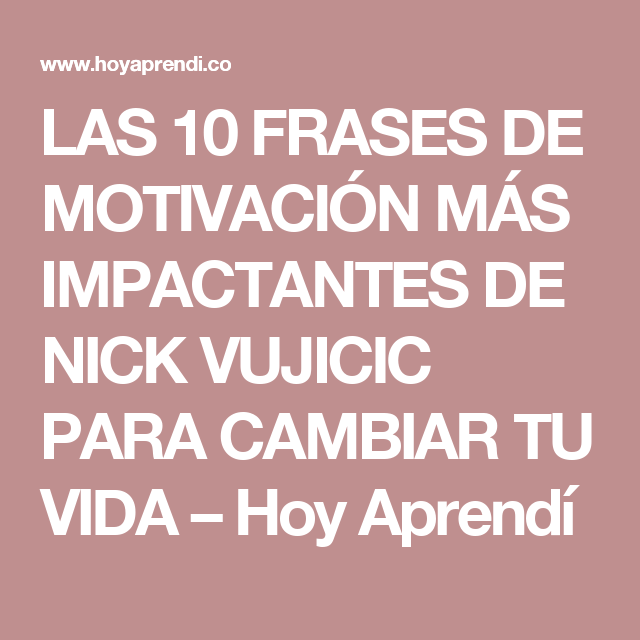 Las 10 Frases De Motivación Más Impactantes De Nick Vujicic