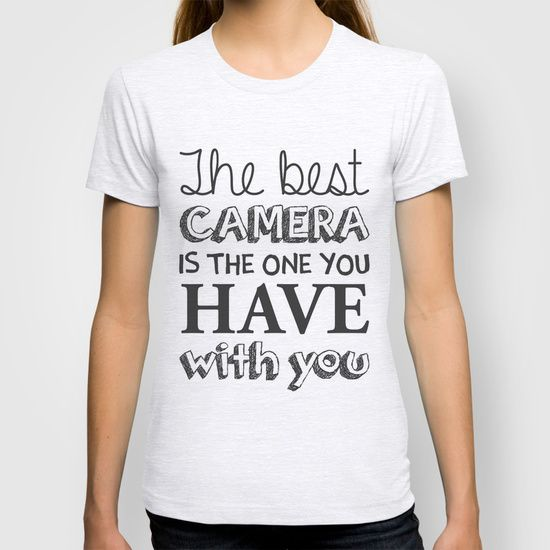 The best camera is the one you have with you T-shirt. $22.00  #society6 #shirt #tshirt #fashion #photolovers #photography #text #type #typography #typo #typografie #claim #motto #best #camera #shop #shopping #anjahebrank #aaanniii #readytowear #wear #women #girl #girls #woman
