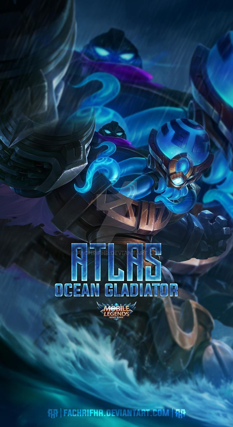 Atlas Ocean Gladiator By Fachrifhr On Deviantart Mobile Legend Wallpaper Mobile Legends Hunter Anime