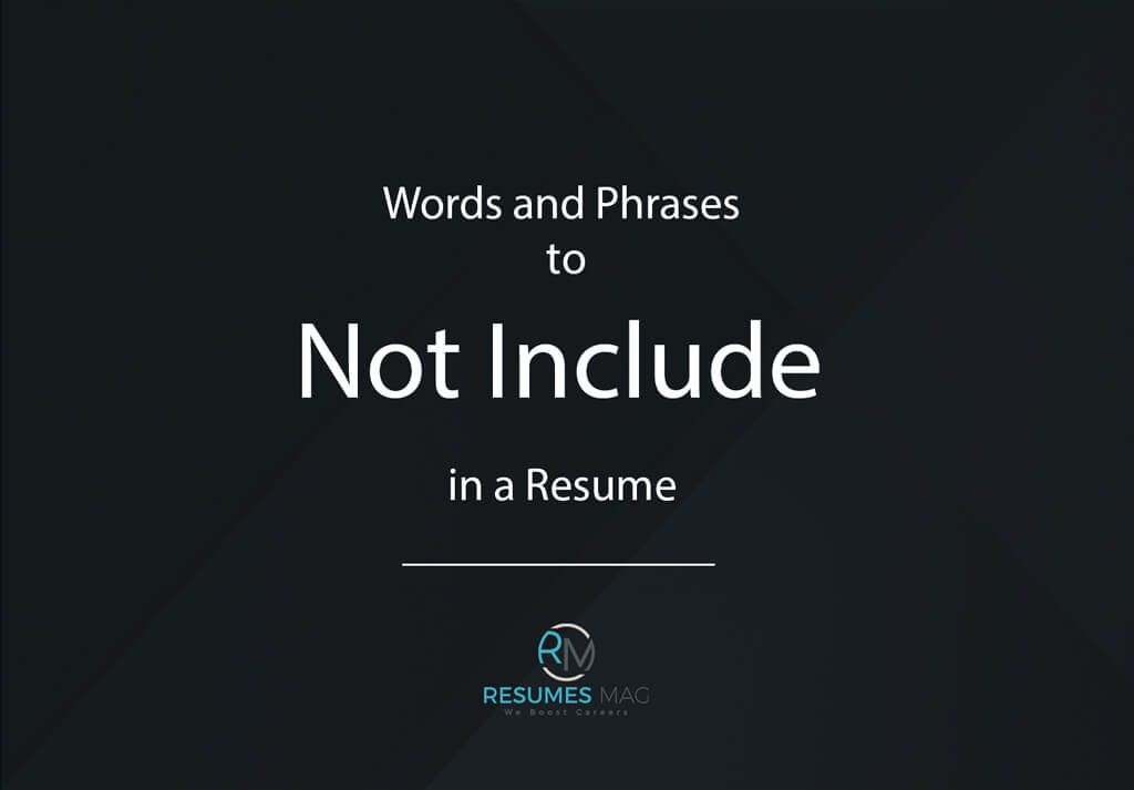 Words And Phrases To Not Include In A Resume Resume Words Resume Writing