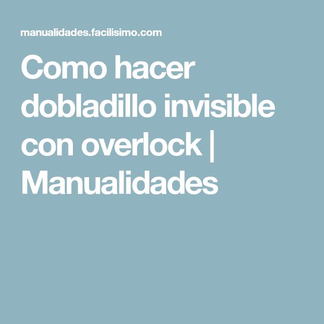 Como hacer dobladillo invisible con overlock | Manualidades