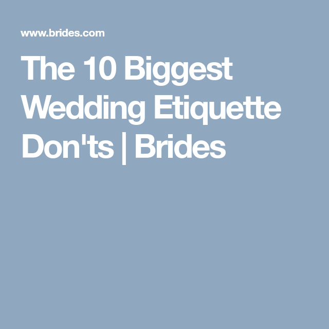 The 10 Biggest Wedding Etiquette Don'ts | Brides