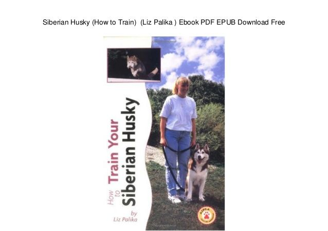 Siberian Husky How To Train Liz Palika Ebook Pdf Epub