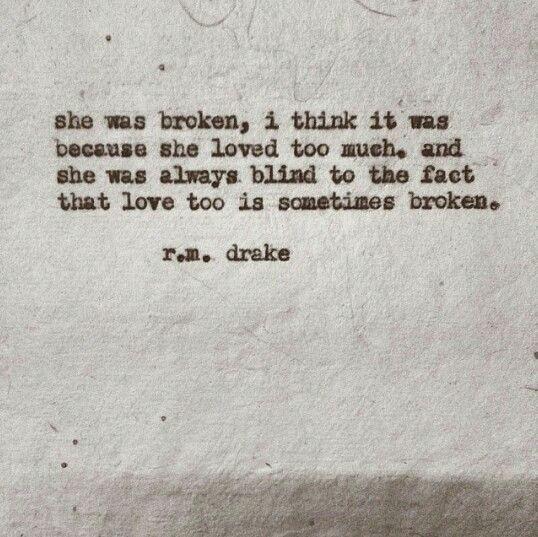 Ela estava quebrada, mas acho que foi porque ela amou demais. E ela estava sempre cega pelo fato de que amor também é algo quebrado.