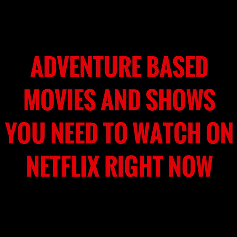 Adventure based movies and shows you need to watch on Netflix right now