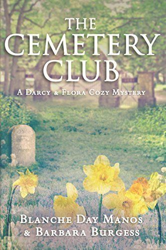 The Cemetery Club (Darcy & Flora Cozy Mystery Book 1) by Blanche Day Manos, http://www.amazon.com/dp/B00Q5MVQ2S/ref=cm_sw_r_pi_dp_fyCqvb17HY0MK