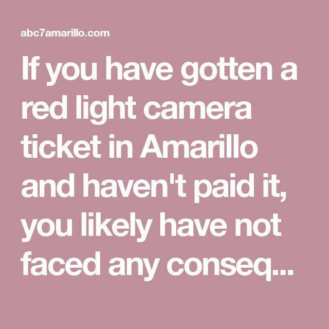 If You Have Gotten A Red Light Camera Ticket In Amarillo And Havenu0027t Paid