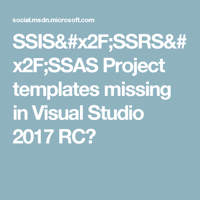 SSIS/SSRS/SSAS Project templates missing in Visual Studio 2017 RC ...