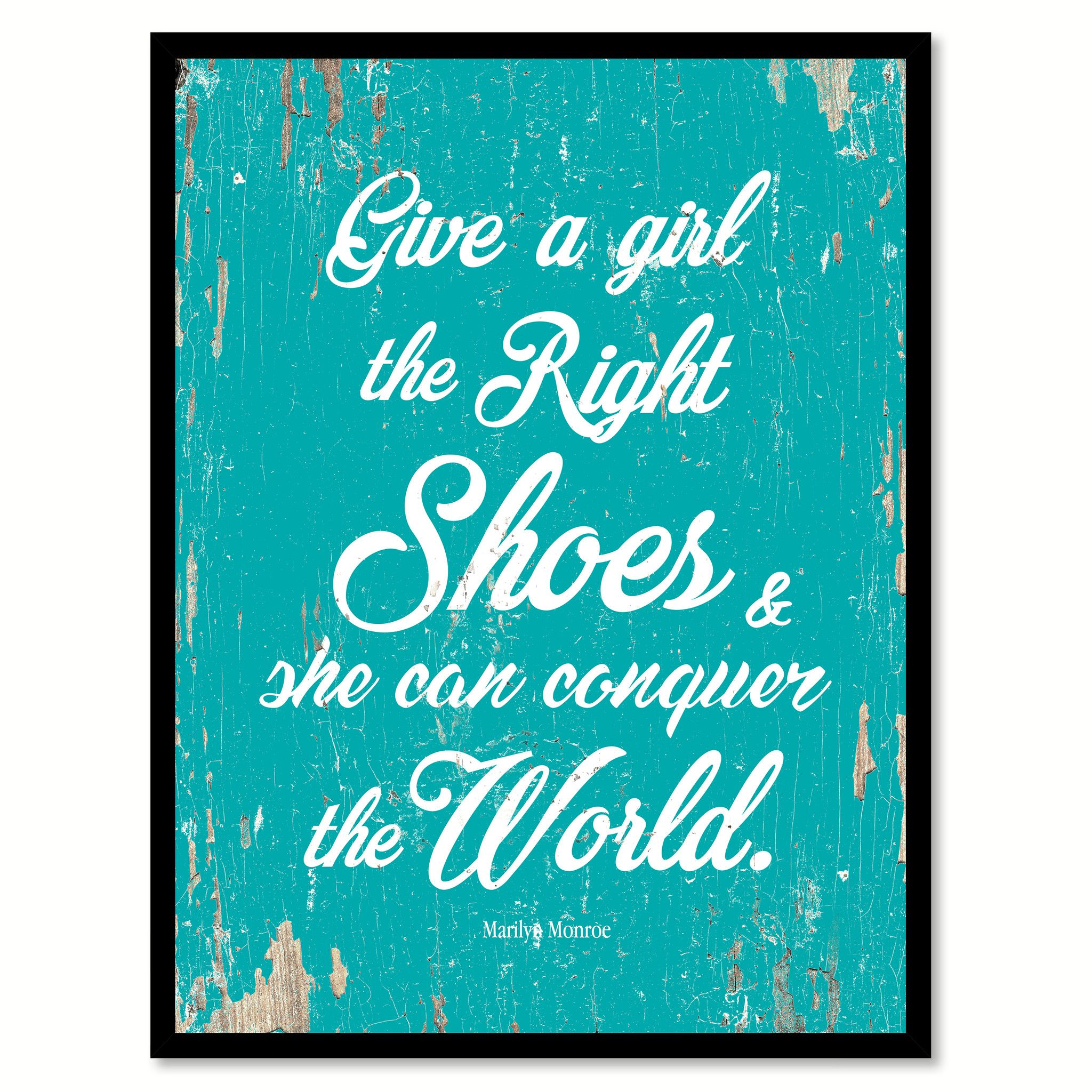 Give A Girl The Right Shoes Marilyn Monroe Inspirational Quote