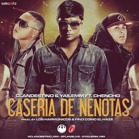 Clandestino Y Yailemm Ft. Chencho (Plan B) – Caseria De Nenotas (Prod. By Los Harmonicos Y Fino Como El Haze)