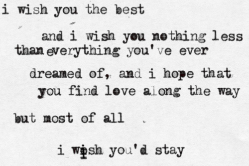 I pinned this because... It makes me cry. This song means so much to me, for so many different reasons and relation to so many different people (I WISH YOU'D STAY)