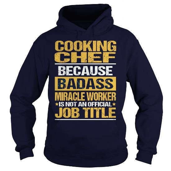 COOKING CHEF Because BADASS Miracle Worker Isn't An Official Job Title T Shirts, Hoodies, Sweatshirts. CHECK PRICE ==► https://www.sunfrog.com/LifeStyle/COOKING-CHEF--BADASS-Navy-Blue-Hoodie.html?41382
