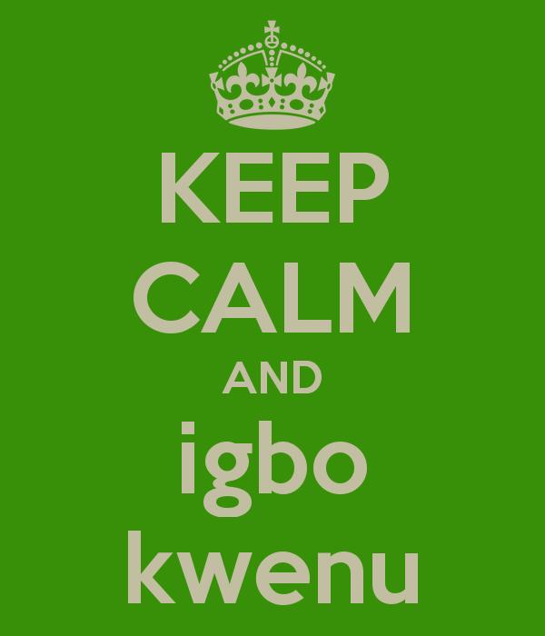 KEEP CALM AND igbo kwenu
