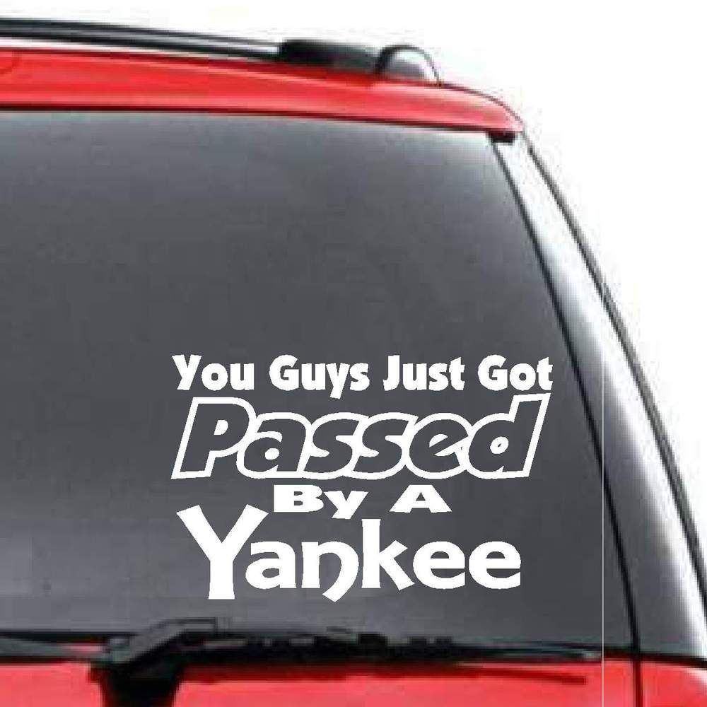 You Guys Just Got Passed By A Yankee Decal Truck Window Stickers Cars Trucks Truck Stickers [ 1000 x 1000 Pixel ]