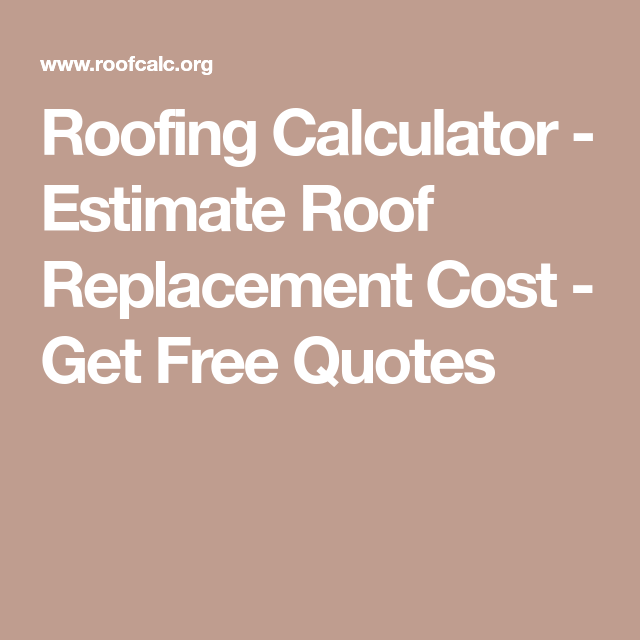 Roofing Calculator - Estimate Roof Replacement Cost - Get Free Quotes