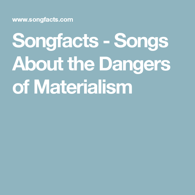 Songfacts Songs About The Dangers Of Materialism Songs Materialism Title