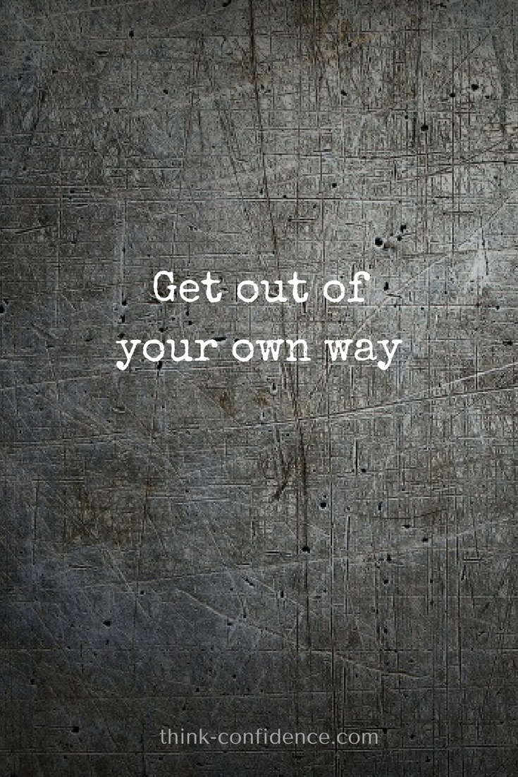 Get Out Of Your Own Way Quotes Quotes Confidence Quotes